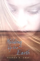 Holding Up the Earth by Dianne Gray