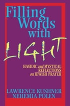 Filling Words with Light: Hasidic and Mystical Reflections on Jewish Prayer by Lawrence Kushner