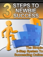 3 Steps to Newbie Success: The Simple 3-Step System to Succeeding Online by Thrivelearning Institute Library