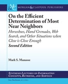 On the Efficient Determination of Most Near Neighbors: Horseshoes, Hand Grenades, Web Search and Other Situations When Close Is Close Enough, Second E by Mark S. Manasse