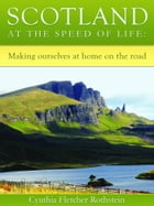 Scotland at the speed of life: making ourselves at home on the road by Cynthia Fletcher Rothstein
