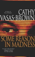 Some Reason in Madness by Cathy Vasas-Brown