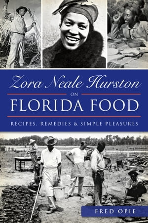 Zora Neale Hurston on Florida Food Recipes,  Remedies and Simple Pleasures