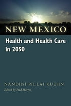 New Mexico Health and Health Care in 2050 by Nandini Pillai Kuehn