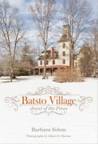 Batsto Village: Jewel of the Pines by Barbara Solem