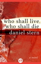 Who Shall Live, Who Shall Die: A Novel