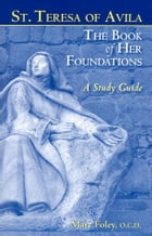 St. Teresa of Avila: The Book of Her Foundations - A Study Guide: Revised Edition 2012 by St. Teresa of Avila
