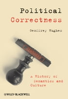 Political Correctness: A History of Semantics and Culture