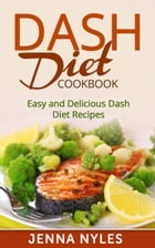 DASH Diet Cookbook: Easy and Delicious Dash Diet Recipes by Jenna Nyles