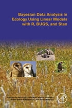 Bayesian Data Analysis in Ecology Using Linear Models with R, BUGS, and Stan: Including Comparisons to Frequentist Statistics by Franzi Korner-Nievergelt