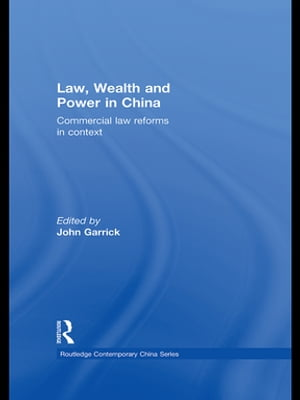 Law,  Wealth and Power in China Commercial Law Reforms in Context