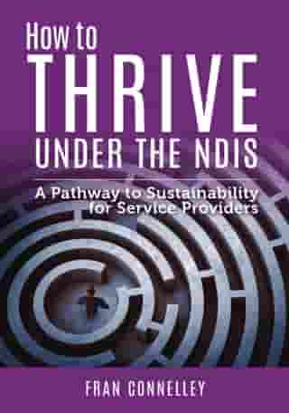 How to Thrive Under the NDIS: A Pathway to Sustainability for Service Providers by Fran Connelley