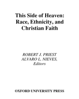 Book This Side of Heaven: Race, Ethnicity, and Christian Faith by Robert J. Priest