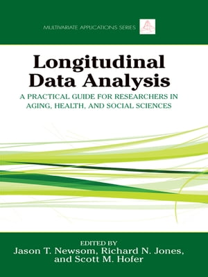 Longitudinal Data Analysis A Practical Guide for Researchers in Aging,  Health,  and Social Sciences