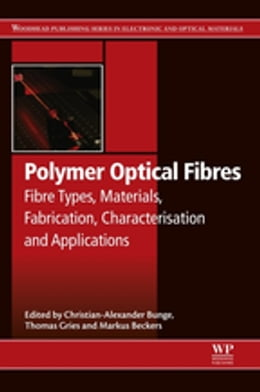 Book Polymer Optical Fibres: Fibre Types, Materials, Fabrication, Characterisation and Applications by Christian-Alexander Bunge