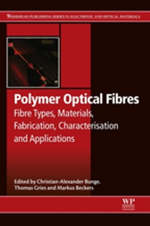 Polymer Optical Fibres Fibre Types,  Materials,  Fabrication,  Characterisation and Applications
