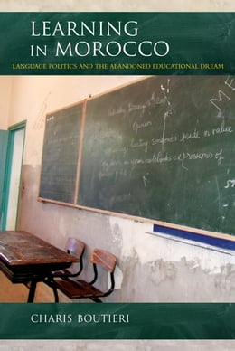 Book Learning in Morocco: Language Politics and the Abandoned Educational Dream by Charis Boutieri