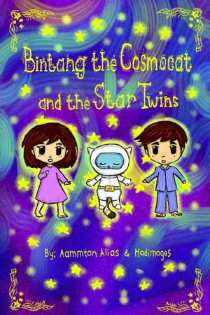 Bintang the Cosmocat and the Star Twins: Bintang the Cosmocat, #1 by Aammton Alias
