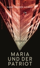 Maria und der Patriot: Polit-Thriller by Hans-Werner Honert