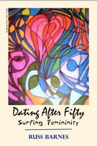 Dating After Fifty: Surfing Femininity by Russ Barnes