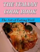 The Italian Cook Book: The Art of Eating Well by Maria Gentile