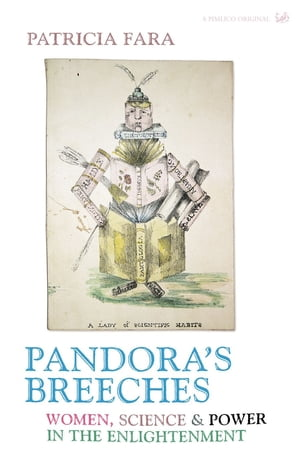 Pandora's Breeches Women, Science and Power in the Enlightenment