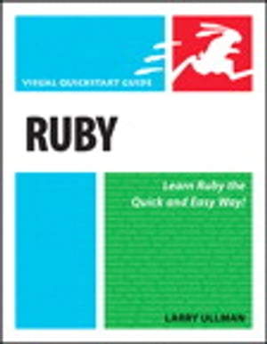 Ruby: Visual QuickStart Guide by Larry Ullman