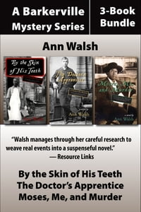 The Barkerville Mysteries 3-Book Bundle: By the Skin of His Teeth / Moses, Me, and Murder / The…
