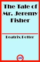 The Tale of Mr. Jeremy Fisher (Illustrated) by Beatrix Potter