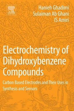Book Electrochemistry of Dihydroxybenzene Compounds: Carbon Based Electrodes and Their Uses in Synthesis… by Hanieh Ghadimi
