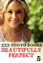 XXX Photo Books - Beautifully Perfect Volume 5 by Rachael Parker
