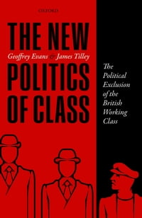The New Politics of Class: The Political Exclusion of the British Working Class