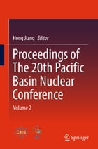 Proceedings of The 20th Pacific Basin Nuclear Conference: Volume 2 by Hong Jiang