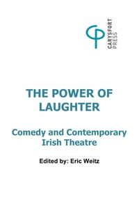 The Power of Laughter: Comedy and Contemporary Irish Theatre