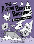 The Flying Beaver Brothers: Birds vs. Bunnies Cover Image