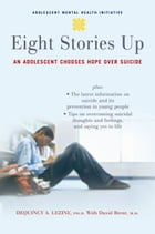Eight Stories Up: An Adolescent Chooses Hope over Suicide by DeQuincy Lezine