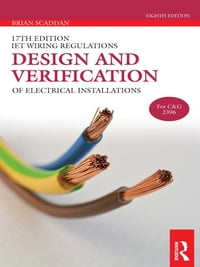17th Edition IET Wiring Regulations: Design and Verification of Electrical Installations, 8th ed
