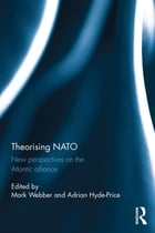 Theorising NATO: New perspectives on the Atlantic alliance