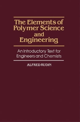 Book The Elements of Polymer Science and Engineering: An Introductory Text for Engineers and Chemists by Rudin, Alfred
