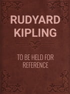 TO BE HELD FOR REFERENCE by Rudyard Kipling