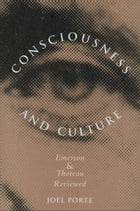 Consciousness and Culture: Emerson and Thoreau Reviewed by Joel Porte