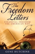 The Freedom Letters: Financial Freedom the American Way by Gene Hutchins