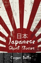 Japanese Ghost Stories: a collection of ghost stories for English Language Learners: (A Hippo Graded Reader) by Cooper Baltis