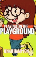 Playing on the Playground (Illustrated Children's Book Ages 2-5) by Jenah Hampton