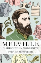 Melville: Fashioning in Modernity by Prof. Stephen Matterson