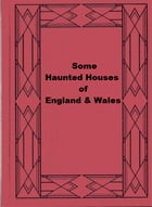 Some Haunted Houses of England & Wales by Elliott O'Donnell