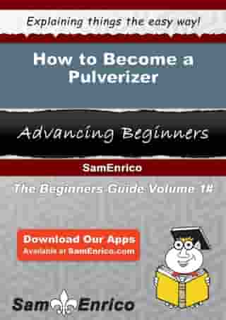 How to Become a Pulverizer: How to Become a Pulverizer by Adrianna Branson