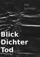 Blickdichter Tod by Felix Lachmayr