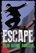 ESCAPE - Zeig keine Angst!: Band 4 by Tim Bowler
