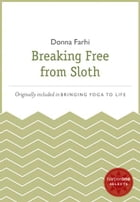 Breaking Free from Sloth: A HarperOne Select by Donna Farhi